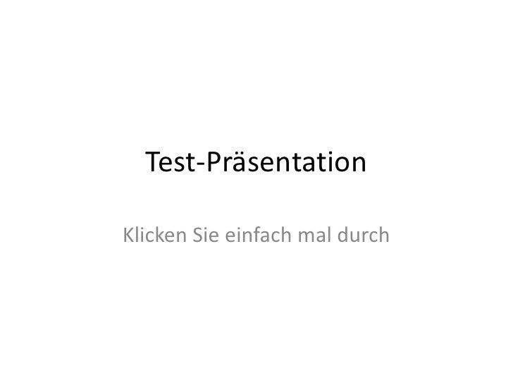 Test-Präsentation<br />Klicken Sie einfach mal durch<br />