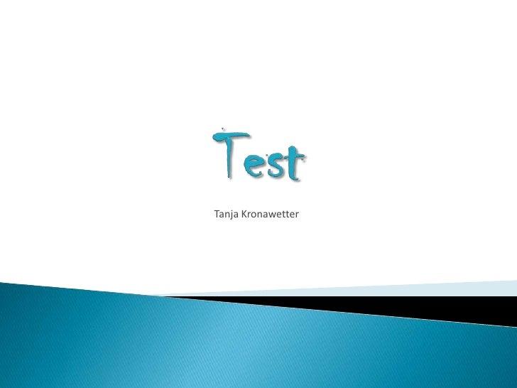 Test<br />Tanja Kronawetter<br />