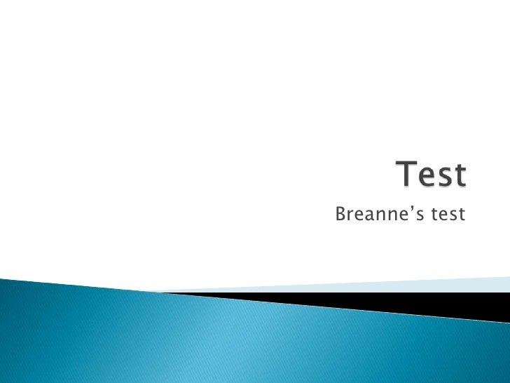 Test<br />Breanne's test<br />