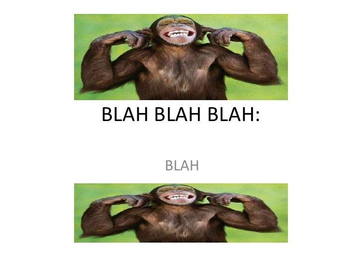 BLAH BLAH BLAH:<br />BLAH<br />