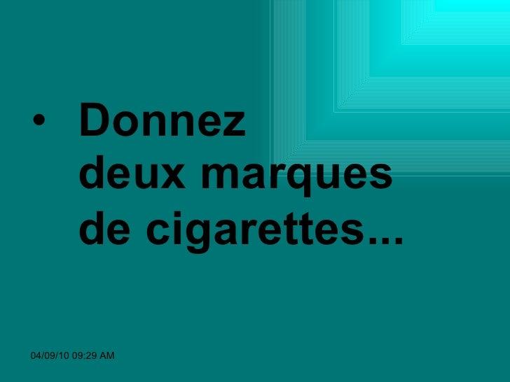 <ul><li>Donnez  deux marques de cigarettes...    </li></ul>