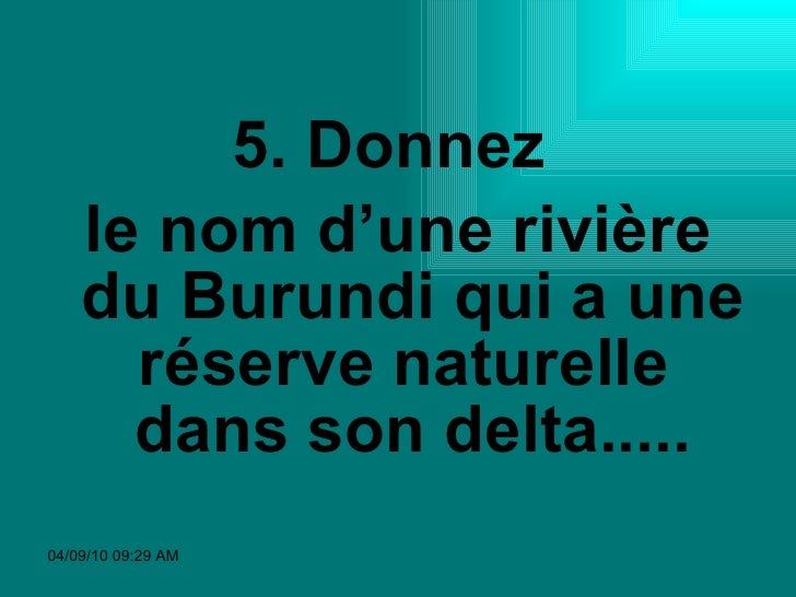 <ul><li>5. Donnez  </li></ul><ul><li>le nom d'une rivière du Burundi qui a une réserve naturelle  dans son delta..... </li...