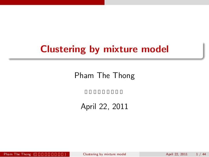 .  .                   Clustering by mixture model                            Pham The Thong                             A...