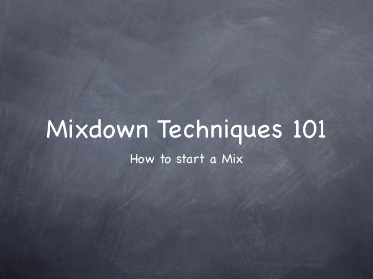Mixdown Techniques 101      How to start a Mix