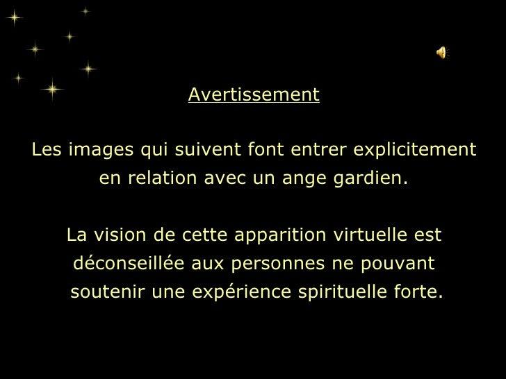 Avertissement Les images qui suivent font entrer explicitement en relation avec un ange gardien. La vision de cette appari...
