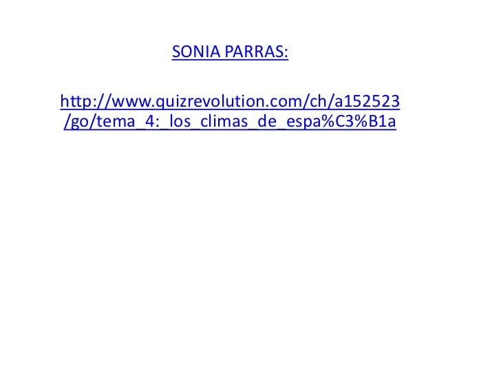 SONIA PARRAS:http://www.quizrevolution.com/ch/a152523/go/tema_4:_los_climas_de_espa%C3%B1a