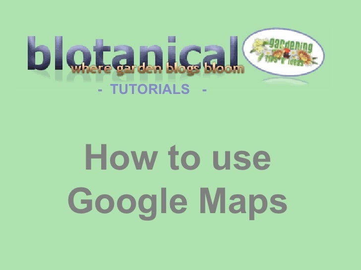 -  TUTORIALS  - How to use Google Maps
