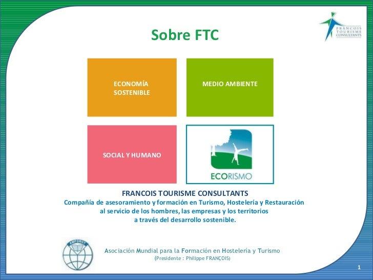 Sobre FTC ECONOMÍA  SOSTENIBLE MEDIO AMBIENTE SOCIAL Y HUMANO FRANCOIS TOURISME CONSULTANTS Compañía de asesoramiento y fo...