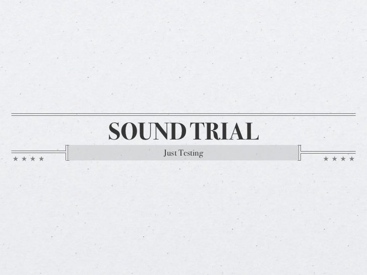 SOUND TRIAL    Just Testing