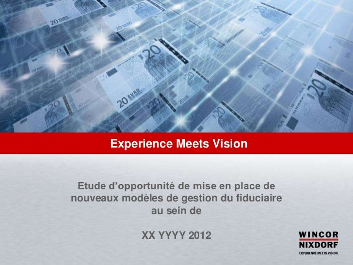 Experience Meets Vision Etude d'opportunité de mise en place denouveaux modèles de gestion du fiduciaire               au ...