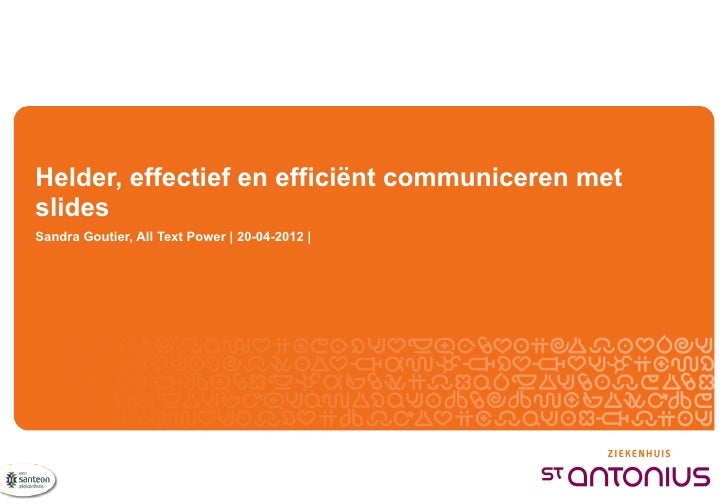 Helder, effectief en efficiënt communiceren metslidesSandra Goutier, All Text Power | 20-04-2012 |