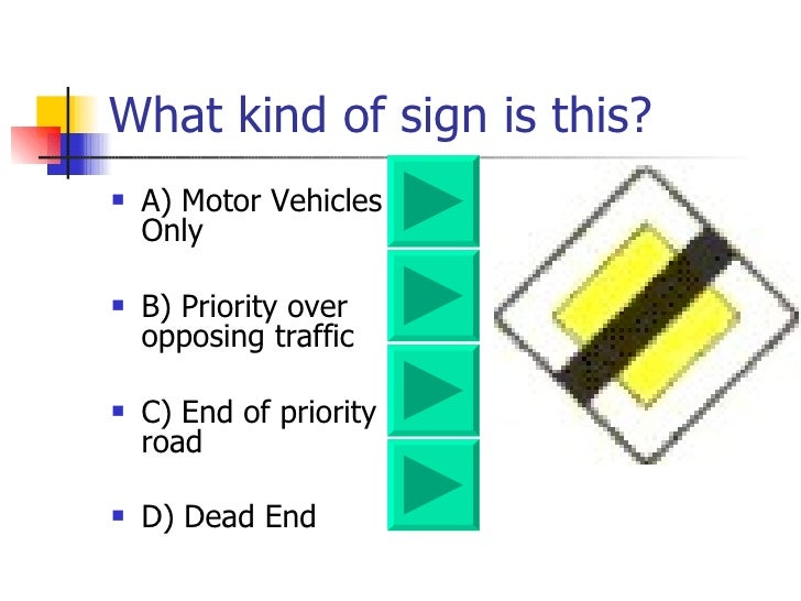What kind of sign is this? <ul><li>A) Motor Vehicles Only  </li></ul><ul><li>B) Priority over opposing traffic </li></ul><...