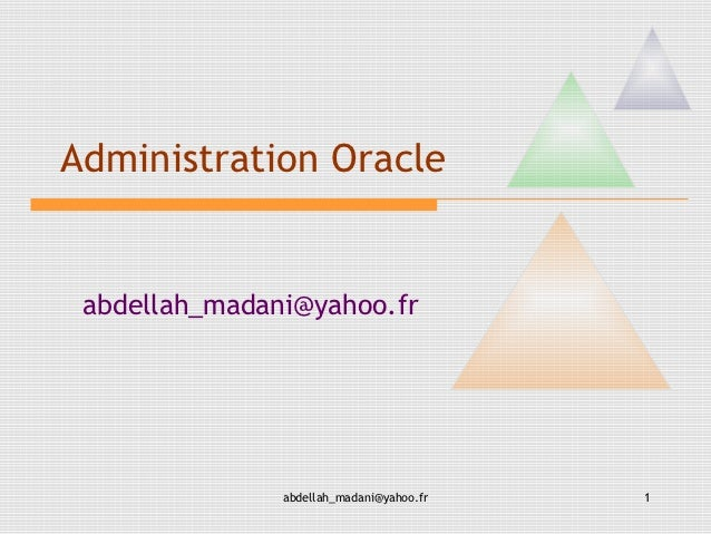 Administration Oracle abdellah_madani@yahoo.fr               abdellah_madani@yahoo.fr   1