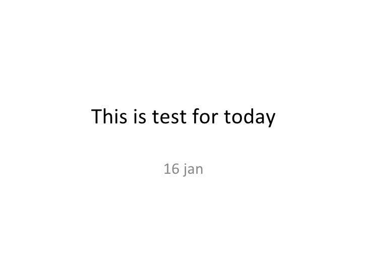 This is test for today 16 jan