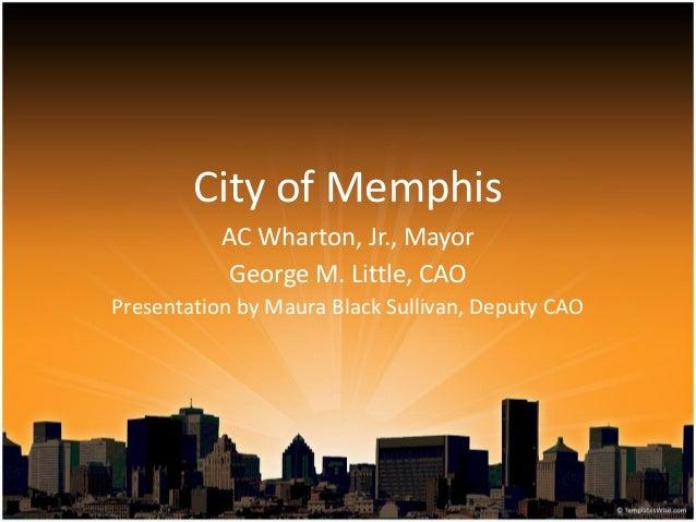 City of Memphis AC Wharton, Jr., Mayor George M. Little, CAO Presentation by Maura Black Sullivan, Deputy CAO