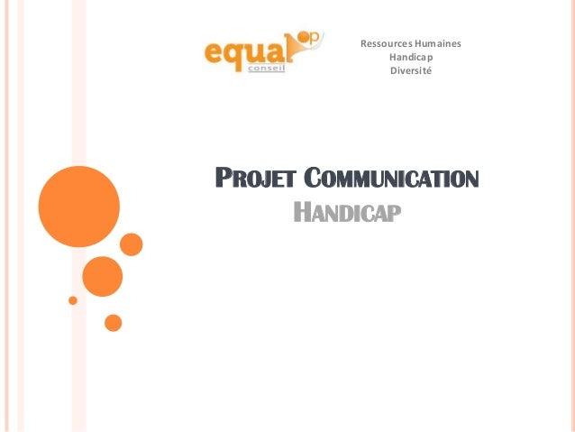PROJET COMMUNICATION HANDICAP Ressources Humaines Handicap Diversité