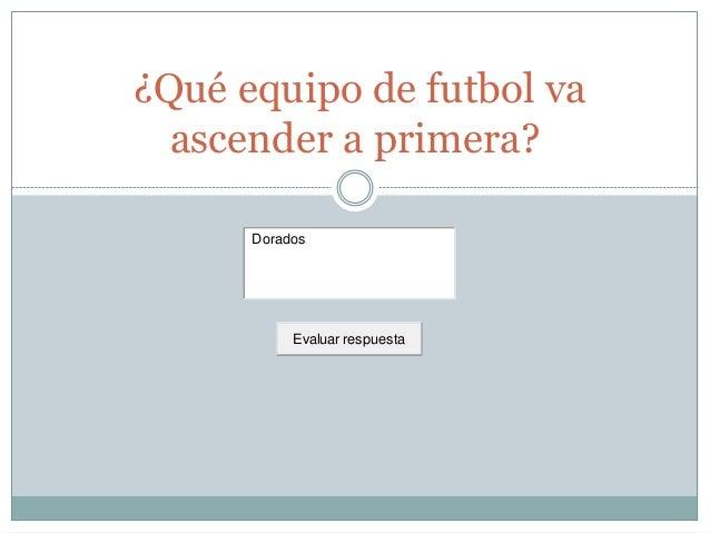 ¿Qué equipo de futbol va ascender a primera? Dorados Evaluar respuesta