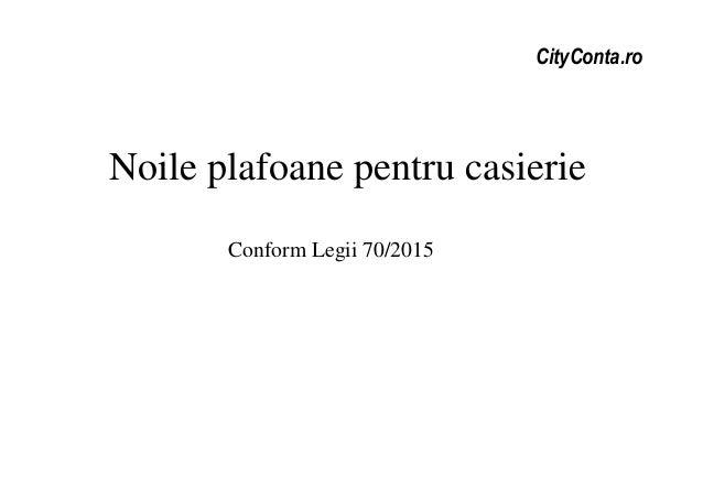 CityConta.ro Noile plafoane pentru casierie Conform Legii 70/2015
