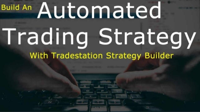 Build An Automated Trading Strategy With Tradestation Strategy Builder