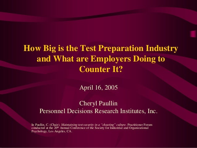 How Big is the Test Preparation Industryand What are Employers Doing toCounter It?April 16, 2005Cheryl PaullinPersonnel De...
