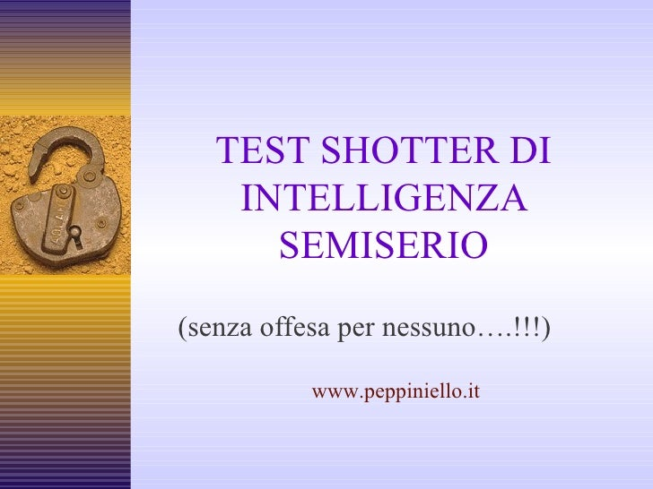 TEST SHOTTER DI INTELLIGENZA SEMISERIO (senza offesa per nessuno….!!!) www.peppiniello.it