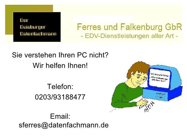 <ul><li>Sie verstehen Ihren PC nicht? </li></ul><ul><li>Wir helfen Ihnen! </li></ul><ul><li>Telefon: </li></ul><ul><li>020...