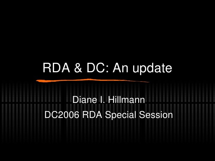 RDA & DC: An update Diane I. Hillmann DC2006 RDA Special Session