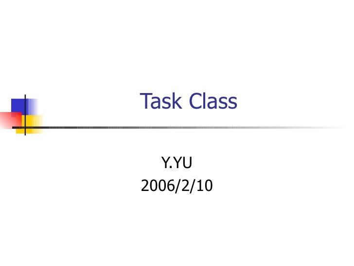 Task Class Y.YU 2006/2/10