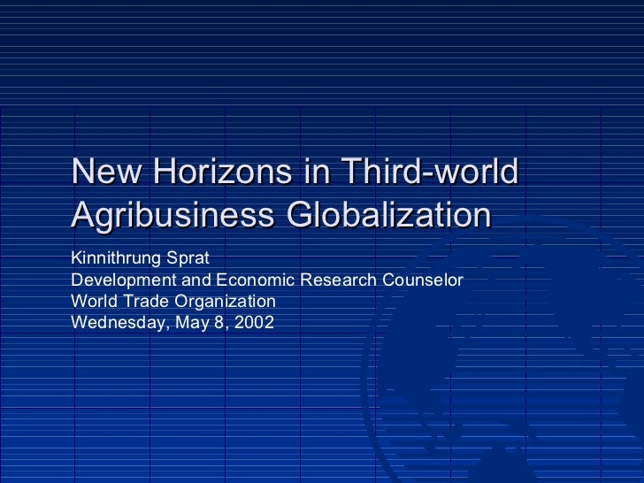 New Horizons in Third-world Agribusiness Globalization Kinnithrung Sprat Development and Economic Research Counselor World...