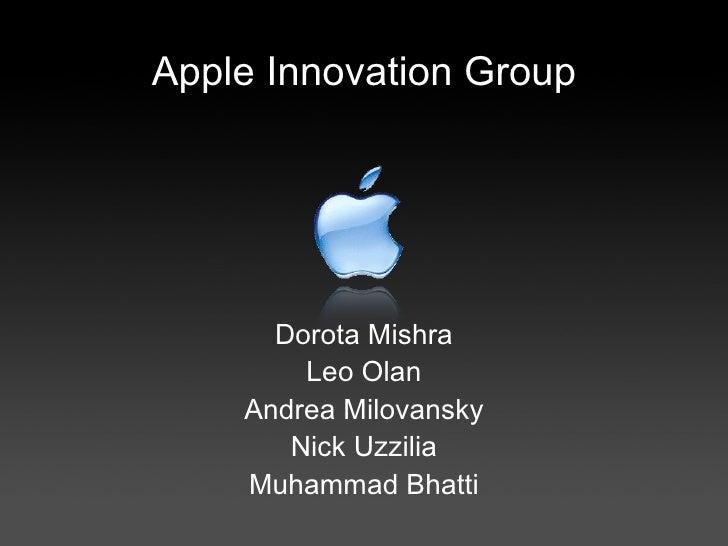 Apple Innovation Group <ul><li>Dorota Mishra </li></ul><ul><li>Leo Olan </li></ul><ul><li>Andrea Milovansky </li></ul><ul>...