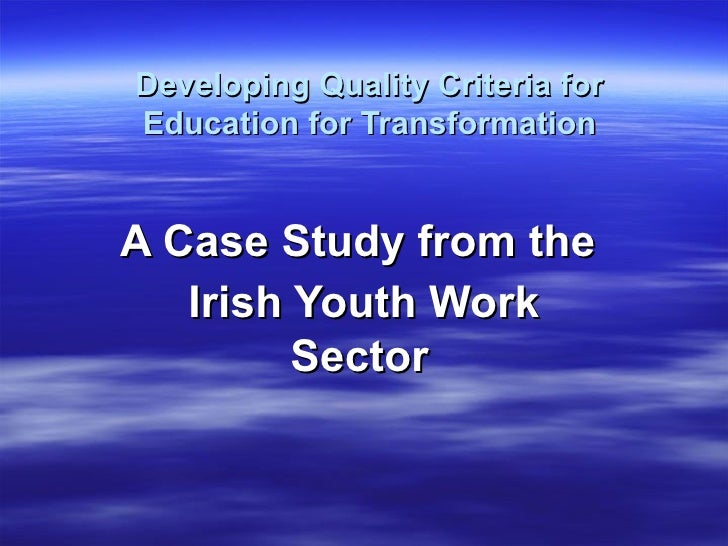 Developing Quality Criteria for Education for Transformation A Case Study from the  Irish Youth Work Sector