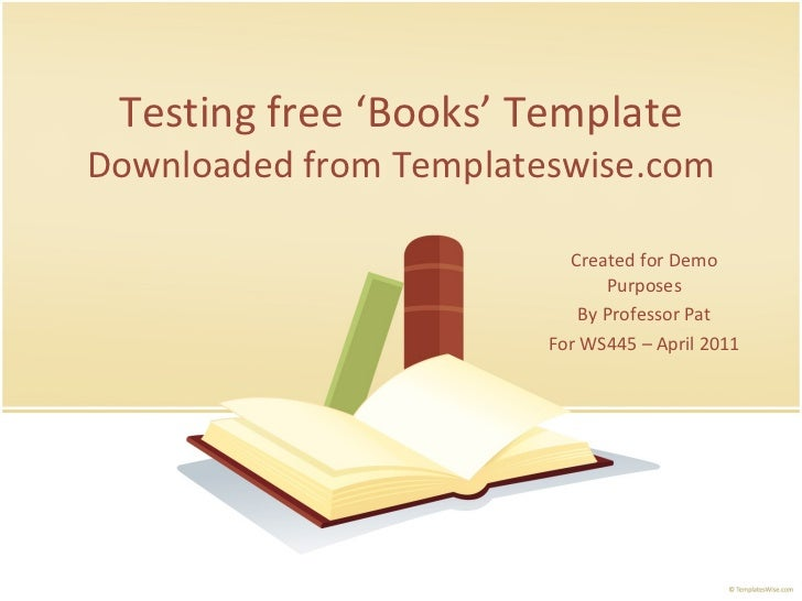 Testing free 'Books' Template Downloaded from Templateswise.com Created for Demo Purposes By Professor Pat For WS445 – Apr...