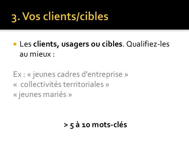  Vos concurrents, en ligne et sur le marché :  Ex :« La table de Cana », « www.montraiteur.fr »  > 5 à 10 mots-clés