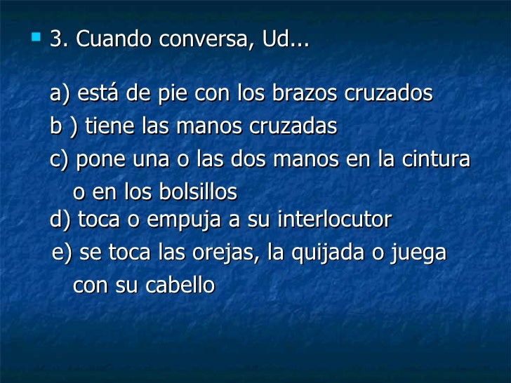 <ul><li>3. Cuando conversa, Ud... a) está de pie con los brazos cruzados  </li></ul><ul><li>b ) tiene las manos cruzadas  ...