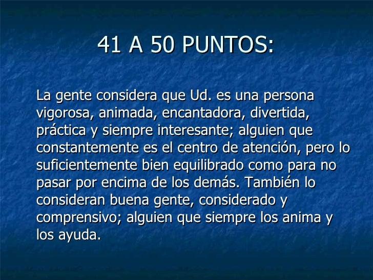 41 A 50 PUNTOS: <ul><li>La gente considera que Ud. es una persona vigorosa, animada, encantadora, divertida, práctica y si...