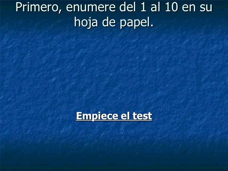 Primero, enumere del 1 al 10 en su hoja de papel. <ul><li>Empiece el test </li></ul>