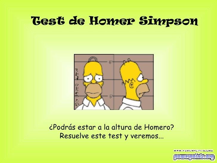 Test de Homer Simpson   ¿Podrás estar a la altura de Homero?  Resuelve este test y veremos...