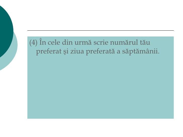 <ul><li>(4)  În cele din urmă scrie numărul tău preferat şi ziua preferată a săptămânii.  </li></ul>