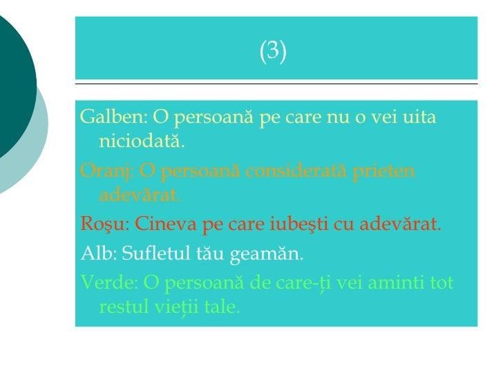 <ul><li>Galben: O persoană pe care nu o vei uita niciodată.  </li></ul><ul><li>Oran j :  O persoană considerată prieten ad...