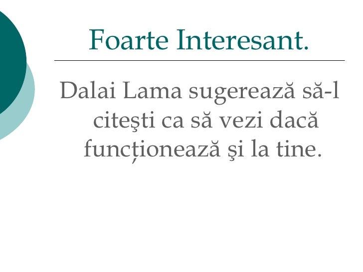 <ul><li>Dalai Lama  sugerează să-l citeşti ca să vezi dacă funcţionează şi la tine.  </li></ul>Foarte Interesant.