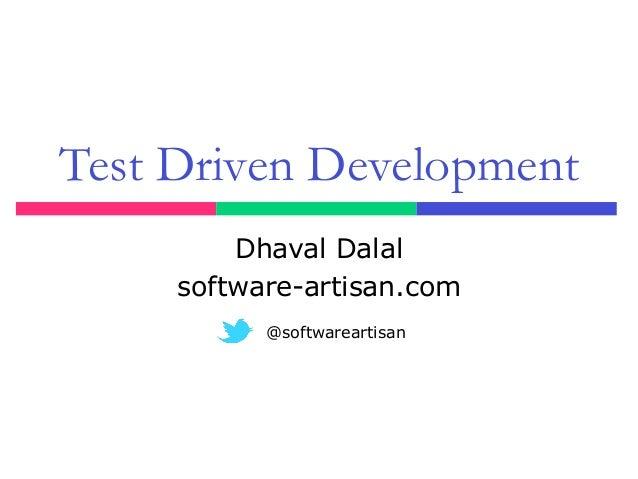 Test Driven Development Dhaval Dalal software-artisan.com @softwareartisan