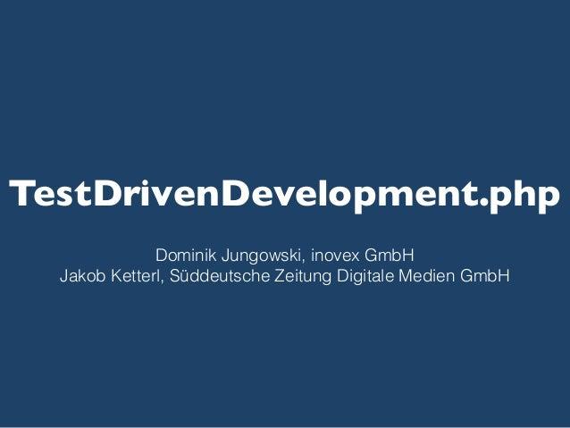 TestDrivenDevelopment.php Dominik Jungowski, inovex GmbH Jakob Ketterl, Süddeutsche Zeitung Digitale Medien GmbH