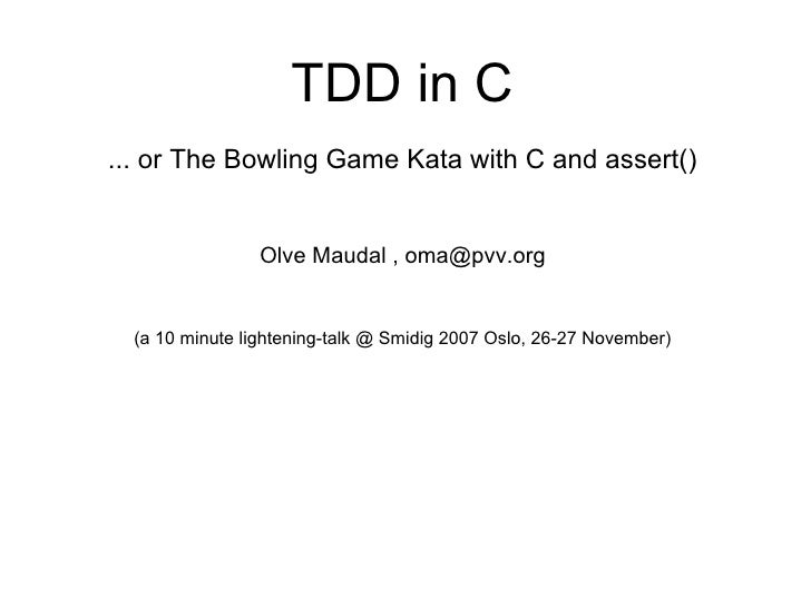 (frontpage)                                    TDD in C               ... or The Bowling Game Kata with C and assert()    ...