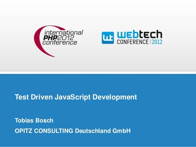 Test Driven JavaScript DevelopmentTobias BoschOPITZ CONSULTING Deutschland GmbH