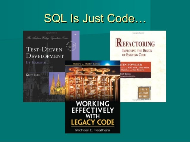 SQL Is Just Code…SQL Is Just Code…
