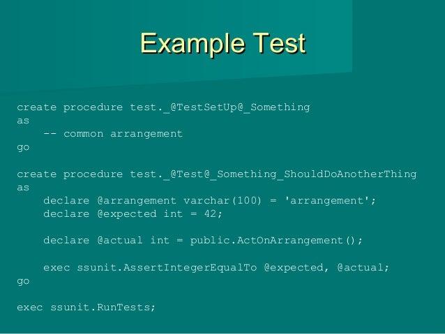 Example TestExample Test create procedure test._@TestSetUp@_Something as -- common arrangement go create procedure test._@...