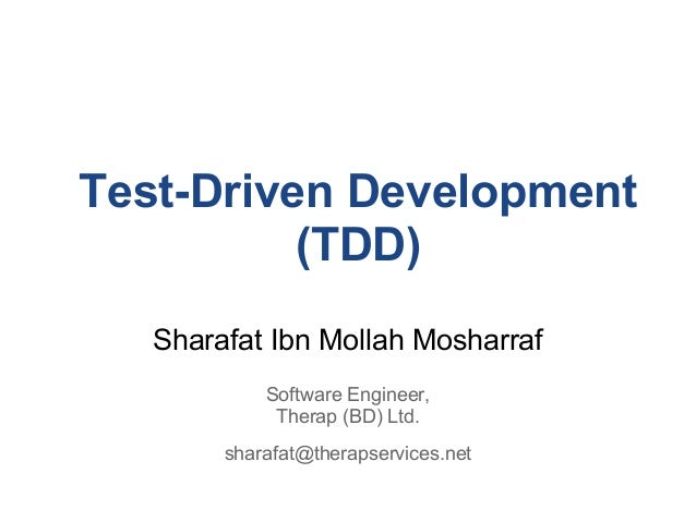 Test-Driven Development          (TDD)   Sharafat Ibn Mollah Mosharraf            Software Engineer,             Therap (B...