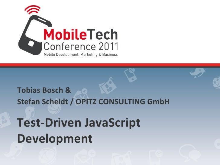 Tobias Bosch & Stefan Scheidt / OPITZ CONSULTING GmbH Test-‐Driven JavaScript Development