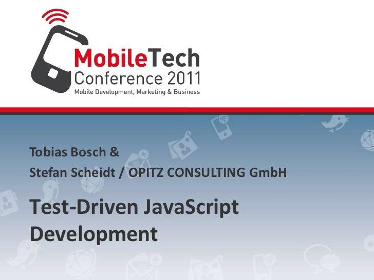 Tobias Bosch &<br />Stefan Scheidt/ OPITZ CONSULTING GmbH<br />Test-Driven JavaScript Development<br />