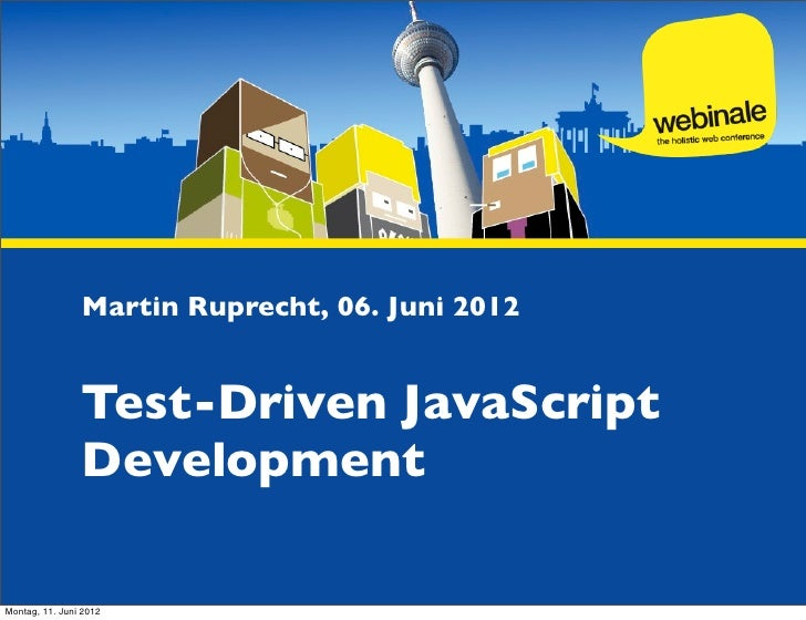 Martin Ruprecht, 06. Juni 2012                Test-Driven JavaScript                DevelopmentMontag, 11. Juni 2012